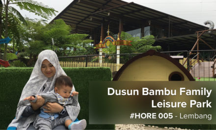 #HORE 005 – Dusun Bambu Family Leisure Park, Bandung