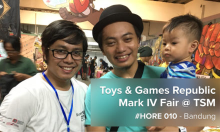 #HORE 010 – Toys & Games Republic Mark IV Fair, Bandung