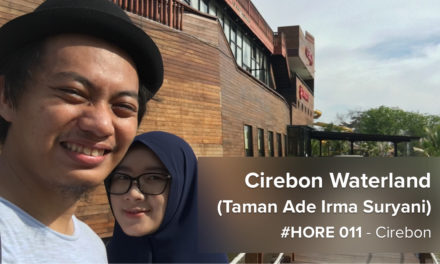 #HORE 011 – Main ke Cirebon Waterland (a.k.a. Taman Ade Irma Suryani)