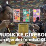 Mudik ke Cirebon dan ngerakit furnitur IKEA | Eps. 05