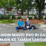Nerbangin Mavic Pro di Gasibu dan Main Ke Taman Lansia | Eps. 10