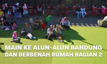 Main Ke Alun Alun Bandung dan Berbenah Rumah Bagian 2 | Eps. 19